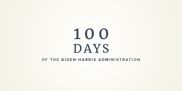 100 days of the Biden-Harris administration