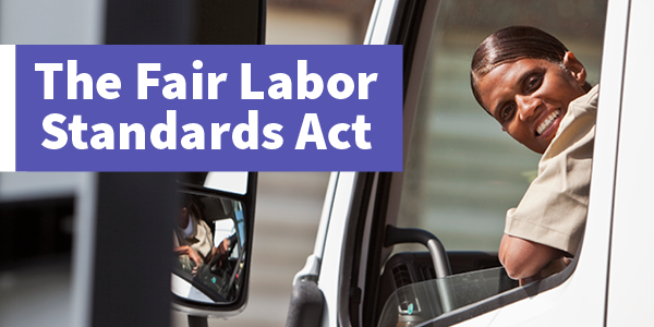"The text ""Fair Labor Standards Act"" over a photo of a woman driving a truck for work."