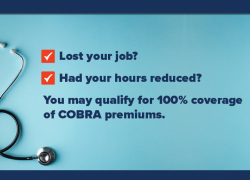 "A photo of a stethoscope with the text ""American Rescue Plan: Lost your job? Had your hours reduced? You may qualify for 100% coverage of COBRA premiums."""